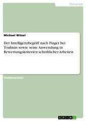 Der Intelligenzbegriff nach Piaget bei Toulmin sowie seine Anwendung in Bewertungskriterien schriftlicher Arbeiten