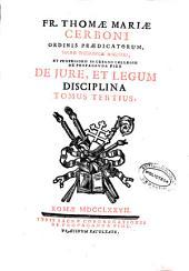 Fr. Thomae Mariae Cerboni ... De iure et legum disciplina: tomus tertius