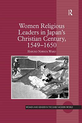 Women Religious Leaders in Japan s Christian Century  1549 1650 PDF