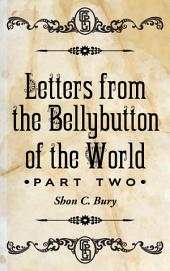Letters from the Bellybutton of the World: Part 2