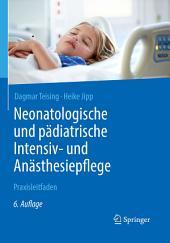Neonatologische und pädiatrische Intensiv- und Anästhesiepflege: Praxisleitfaden, Ausgabe 6