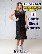 Erotica: Romantic Night: 8 Erotic Short Stories