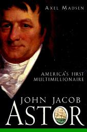 John Jacob Astor: America's First Multimillionaire
