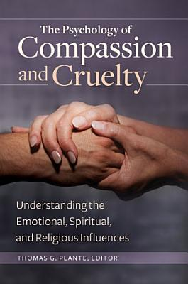 The Psychology of Compassion and Cruelty  Understanding the Emotional  Spiritual  and Religious Influences