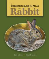 A Dissection Guide & Atlas to the Rabbit