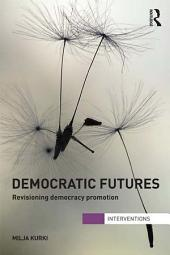 Democratic Futures: Re-Visioning Democracy Promotion