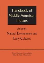 Handbook of Middle American Indians, Volume 1: Natural Environment and Early Cultures
