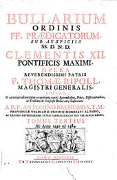 Bullarium ordinis FF. Praedicatorum, sub auspiciis SS. D. N. D. Benedicti XIII, ponificis maximi, ejusdem ordinis, Opera ... F. Thomae Ripoll, ...