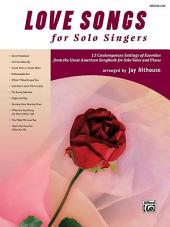 Love Songs for Solo Singers: 12 Contemporary Settings of Favorites from the Great American Songbook for Solo Voice and Piano