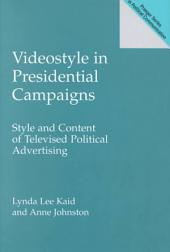 Videostyle in Presidential Campaigns: Style and Content of Televised Political Advertising