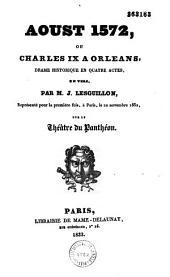 Aoust 1572, ou Charles IX à Orléans: drame historique en quatre actes, en vers