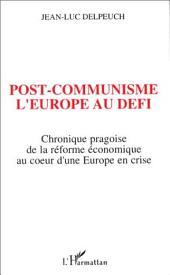 Post-communisme l'Europe au défi: Chronique pragoise de la réforme économique au coeur d'une Europe en crise