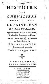 Histoire des chevaliers hospitaliers de Saint Jean de Jérusalem, appellés [...] aujourd'hui chevaliers de Malte: Volume5