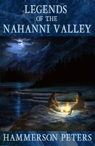Legends of the Nahanni Valley