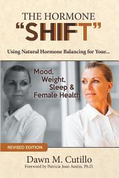 "The Hormone ""Shift"": Using Natural Hormone Balancing for Your... Mood, Weight, Sleep & Female Health"