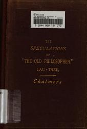 The Speculations on Metaphysics, Polity, and Morality, of the Old Philosopher, Lau-tsze