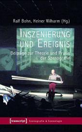 Inszenierung und Ereignis: Beiträge zur Theorie und Praxis der Szenografie