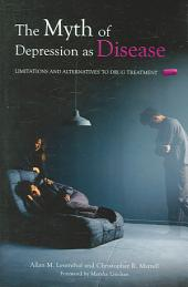 The Myth of Depression as Disease: Limitations and Alternatives to Drug Treatment