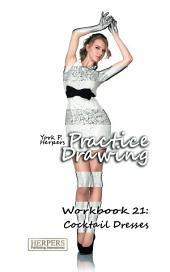 Practice Drawing - Workbook 21: Cocktail Dresses