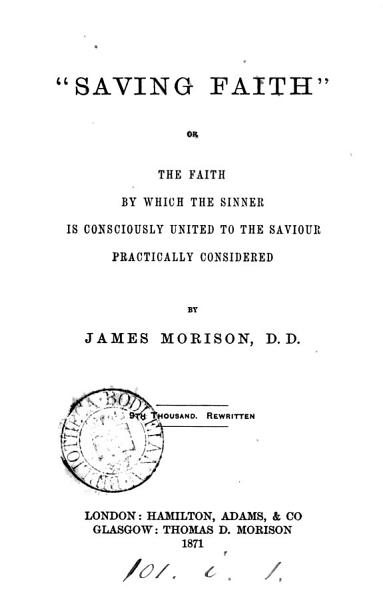 Download  Saving faith  or  The faith by which the sinner is consciously united to the Saviour practically considered Book