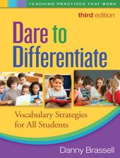 Dare to Differentiate, Third Edition: Vocabulary Strategies for All Students, Edition 3