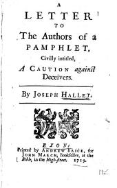 A Letter to the Authors of a Pamphlet: Civilly Intitled, A Caution Against Deceivers. By Joseph Hallet, Volume 11