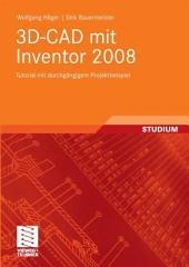 3D-CAD mit Inventor 2008: Tutorial mit durchgängigem Projektbeispiel