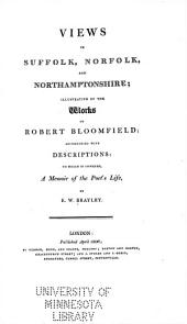 Views in Suffolk, Norfolk, and Northamptonshire: illustrative of the works of Robert Bloomfield; accompanied with descriptions: to which is annexed, a memoir of the poet's life