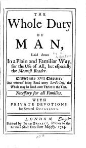 The whole duty of man, laid down in a plain and familiar way for the use of all, but especially the meanest reader