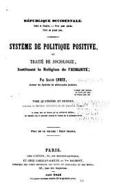 Système de politique positive: ou, Traité de sociologie, instituant la religion de l'humanité, Volume4