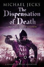 Dispensation of Death (Knights Templar Mysteries 23): Danger, intrigue and murder in a thrilling medieval adventure