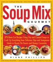 Soup Mix Gourmet: 375 Short-Cut Recipes Using Dry and Canned Soups to Cook Up Everything from Delicious Dips and Sumpt