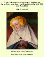 Woman under Monasticism: Chapters on Saint-Lore and Convent Life between A.D. 500 and A.D. 1500