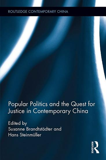 Popular Politics and the Quest for Justice in Contemporary China PDF