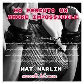 Ho perduto un amore Impossibile, false speranze (racconti dal cuore) Mat Marlin