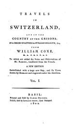 Travels in Switzerland and in the country of the Grisons ... letters to William Melmoth: Volume 1