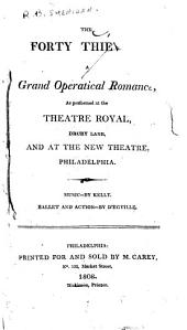 The Forty Thieves: A Grand Operatical Romance, as Performed at the Theatre Royal, Drury Lane, and at the New Theatre, Philadelphia