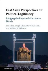 East Asian Perspectives on Political Legitimacy: Bridging the Empirical-Normative Divide