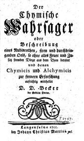 Der chymische Wahrsager oder Beschreibung eines Rubinrothen, fixen und durchdringenden Oels