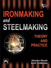 IRON MAKING AND STEELMAKING: THEORY AND PRACTICE