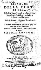 Relatione della corte di Roma, e de'riti da osseruarsi in essa, e de' suoi Magistrati, [et] offitij, con la loro distinta giurisdittione