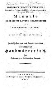 Friderici Ludovici Waltheri ... Manuale georgicum latino-germanicum et germanico-latinum ...: Lateinisch-teutsches und teutsch-lateinisches landwirthschaftliches Handwörterbuch ...