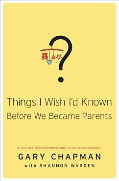 Things I Wish I d Known Before We Became Parents PDF