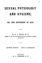 Sexual Physiology and Hygiene: Or, The Mysteries of Man