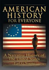 American History for Everyone: A Narrative History of the United States