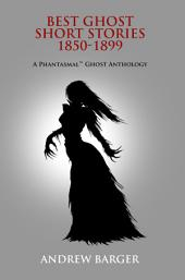 Best Ghost Short Stories 1850-1899: A Phantasmal Ghost Anthology