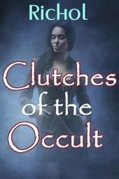 Clutches of the Occult (Paranormal Erotica Bundle Of Ghosts, Dinosaurs, Vampires and Werewolves Sex Stories): Paranormal Collection