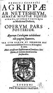 Henrici Cornelii Agrippae ab Nettesheym ... Opera: in Duos Tomos Concinne Digesta, & nunc denuo, sublatis omnibus mendis, ... recusa. Operum Pars Posterior : una cum rerum et verborum ... indice, Volume 2