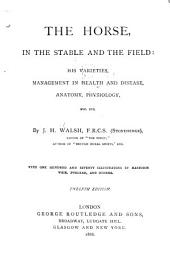 The Horse, in the Stable and the Field: His Varieties, Management in Health and Disease, Anatomy, Physiology, Etc., Etc