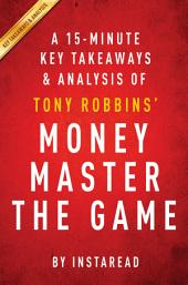 Money Master the Game: by Tony Robbins | A 15-minute Key Takeaways & Analysis: 7 Simple Steps to Financial Freedom